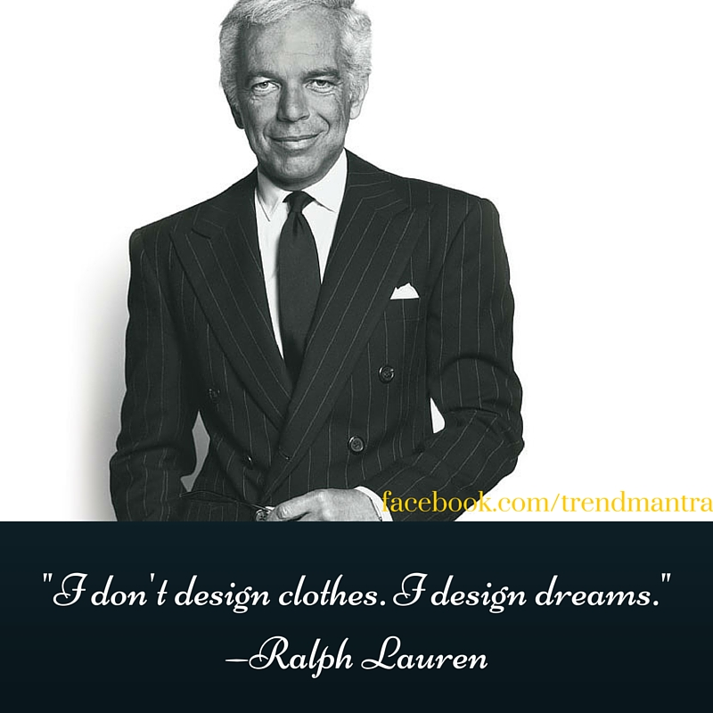 _I don't design clothes. I design dreams._ —Ralph Lauren